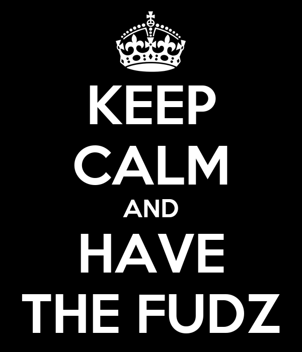 KEEP CALM AND HAVE THE FUDZ