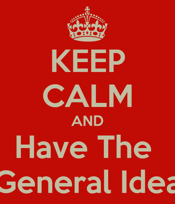 KEEP CALM AND Have The  General Idea