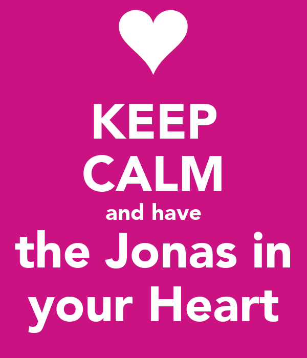 KEEP CALM and have the Jonas in your Heart