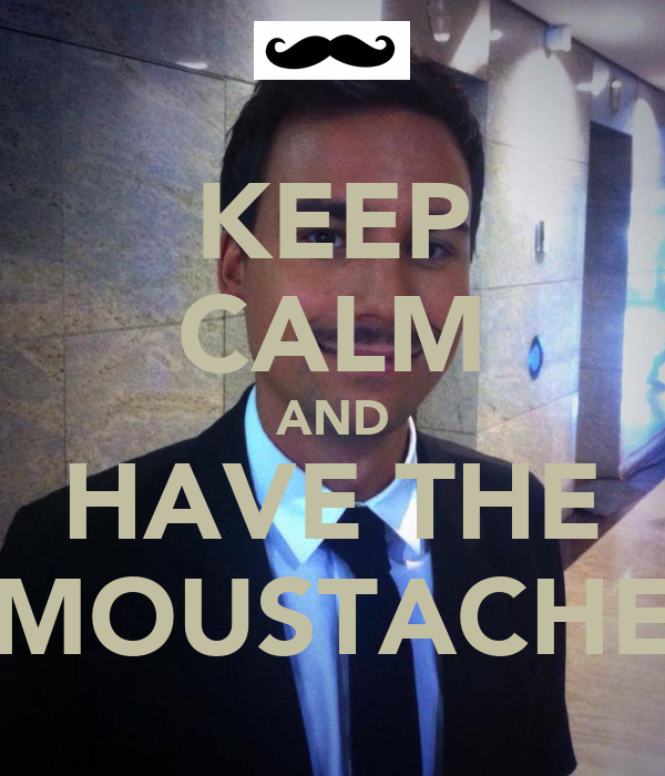 KEEP CALM AND HAVE THE MOUSTACHE