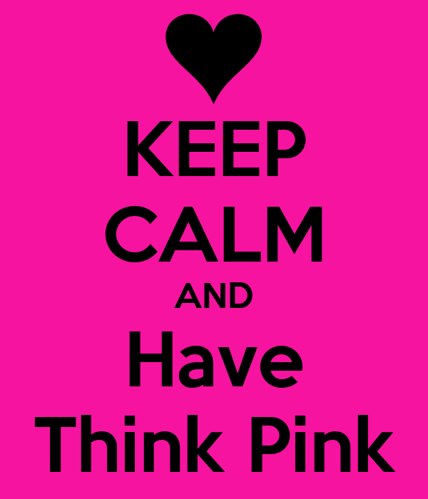 KEEP CALM AND Have Think Pink