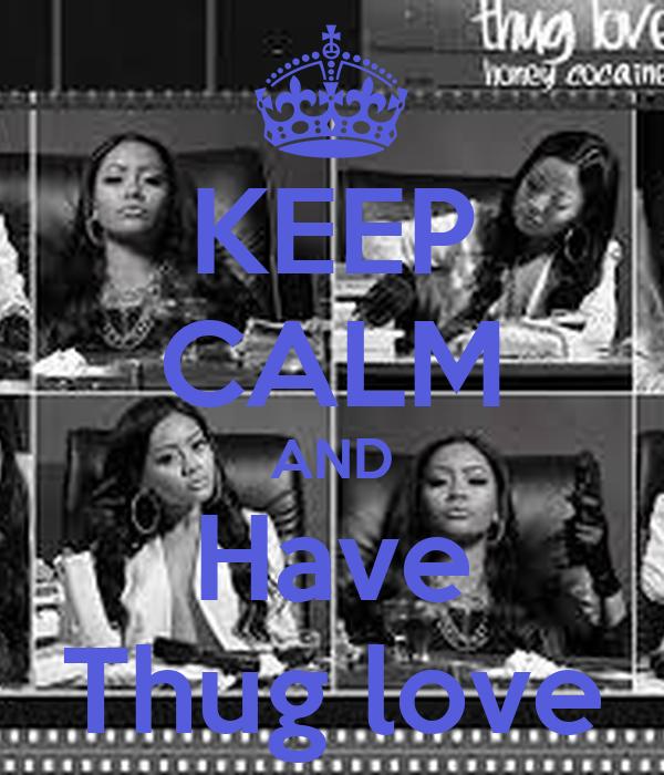KEEP CALM AND Have Thug love