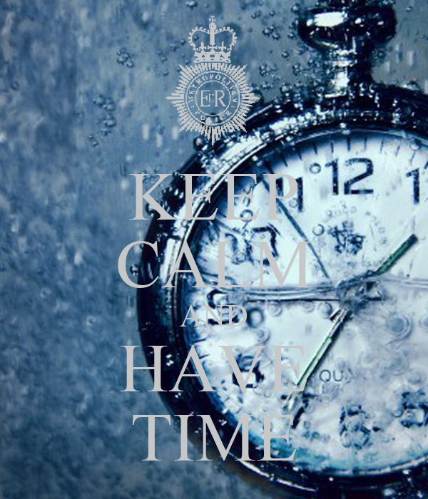 KEEP CALM AND HAVE TIME