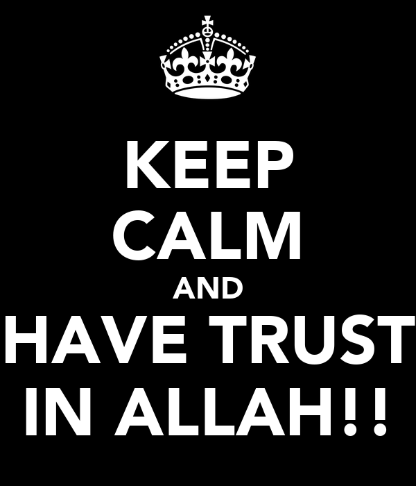 KEEP CALM AND HAVE TRUST IN ALLAH!!