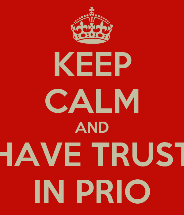 KEEP CALM AND HAVE TRUST IN PRIO