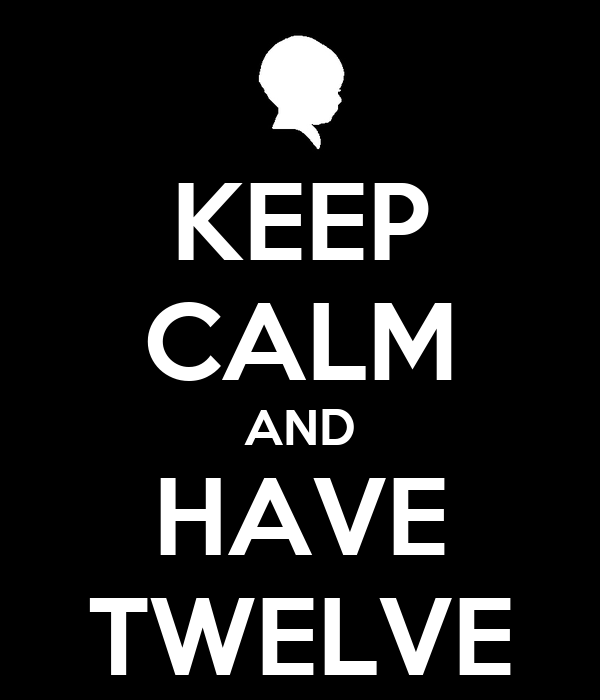 KEEP CALM AND HAVE TWELVE