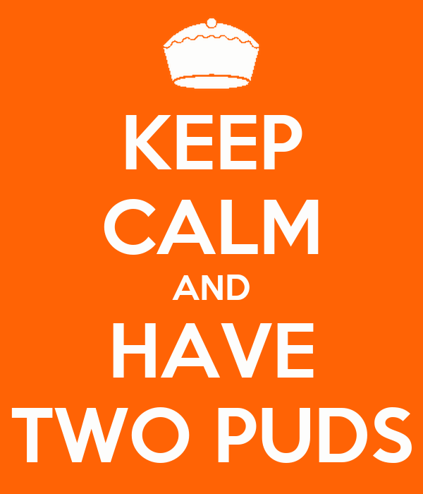KEEP CALM AND HAVE TWO PUDS