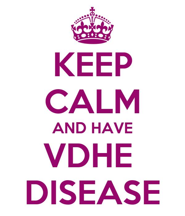KEEP CALM AND HAVE VDHE  DISEASE
