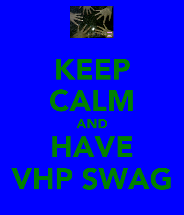 KEEP CALM AND HAVE VHP SWAG