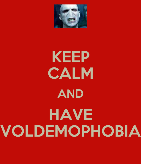 KEEP CALM AND HAVE VOLDEMOPHOBIA