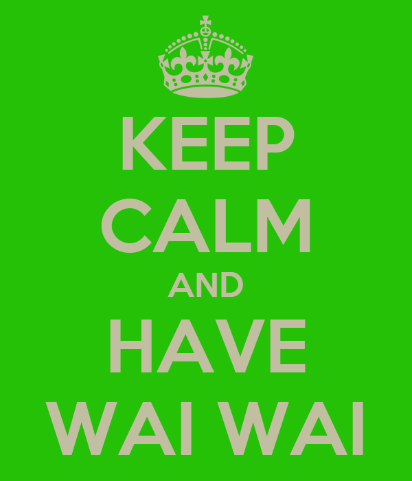 KEEP CALM AND HAVE WAI WAI
