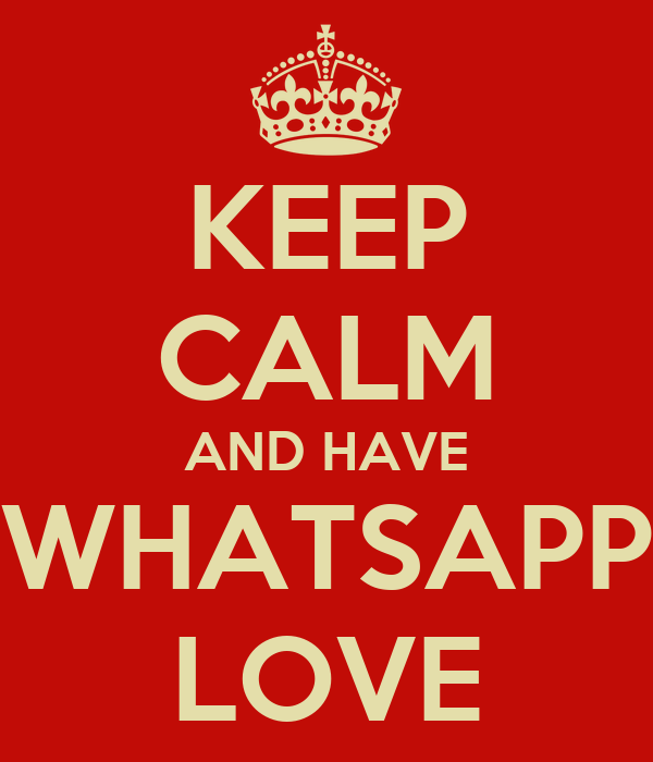 KEEP CALM AND HAVE WHATSAPP LOVE