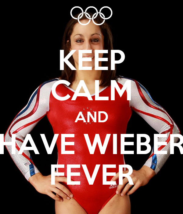 KEEP CALM AND HAVE WIEBER FEVER