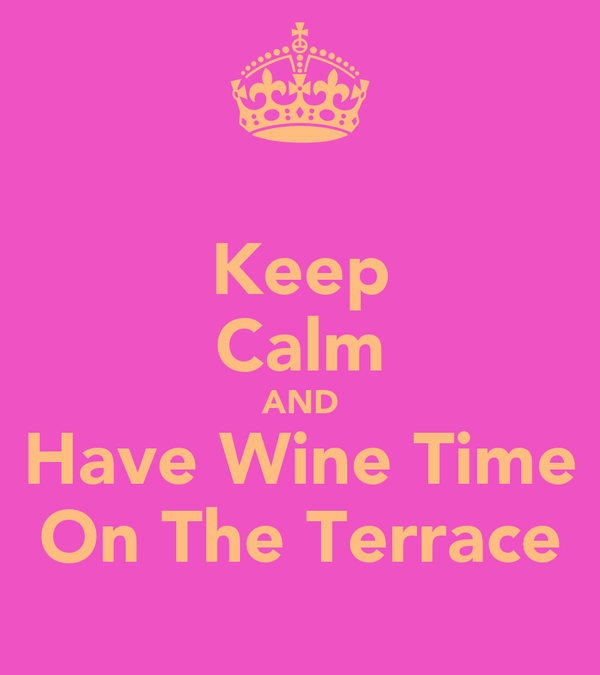 Keep Calm AND Have Wine Time On The Terrace