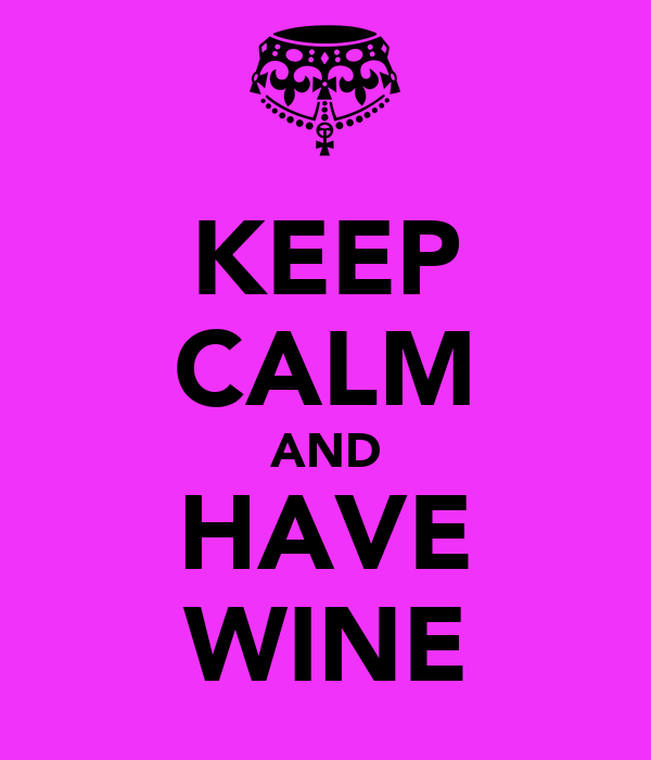 KEEP CALM AND HAVE WINE