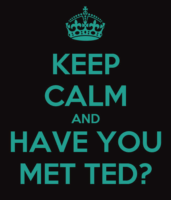 KEEP CALM AND HAVE YOU MET TED?