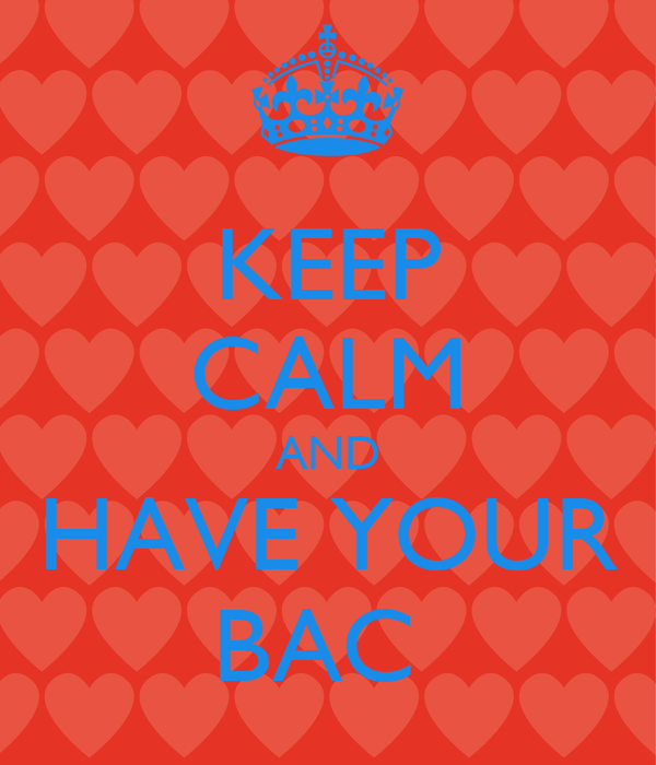 KEEP CALM AND HAVE YOUR BAC