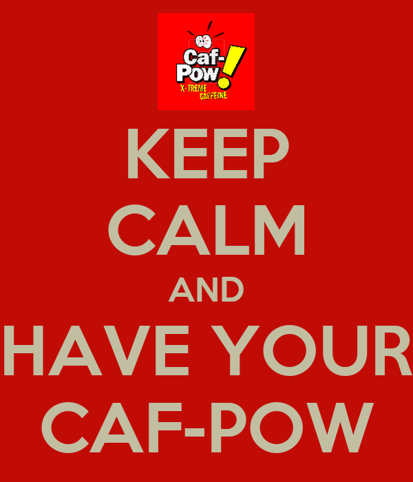 KEEP CALM AND HAVE YOUR CAF-POW
