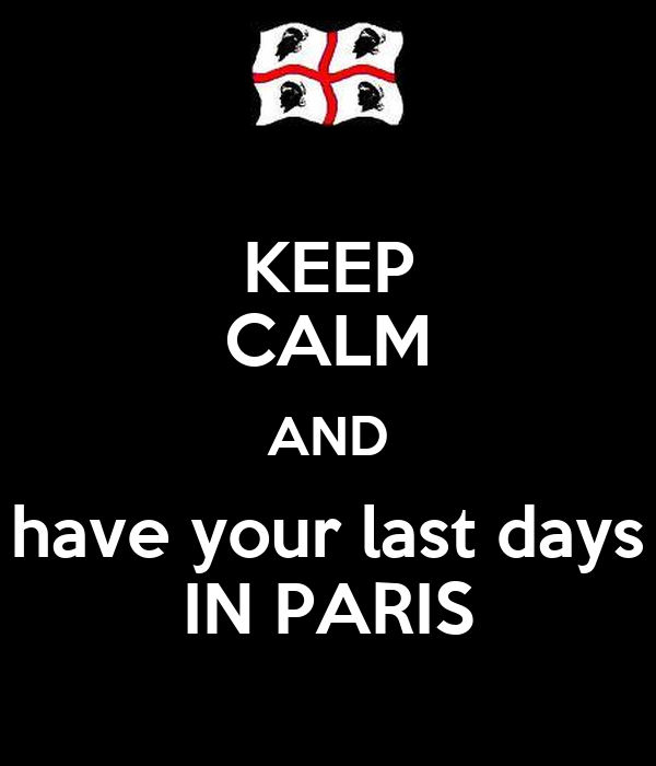 KEEP CALM AND have your last days IN PARIS
