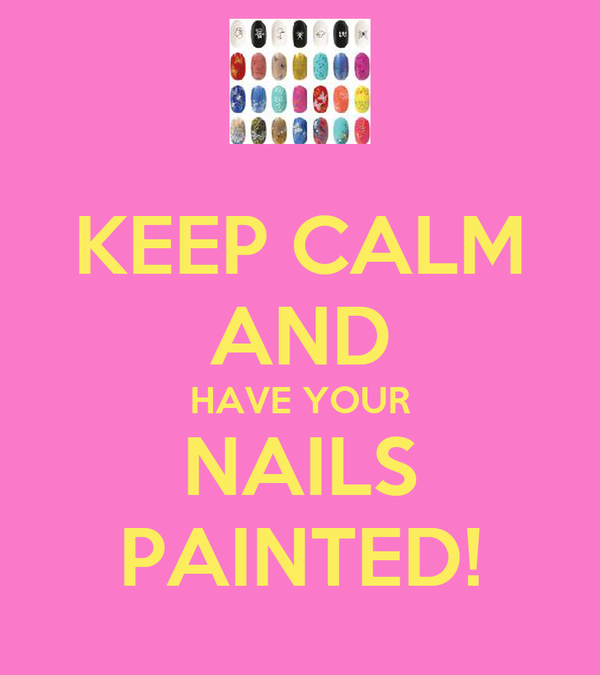 KEEP CALM AND HAVE YOUR NAILS PAINTED!