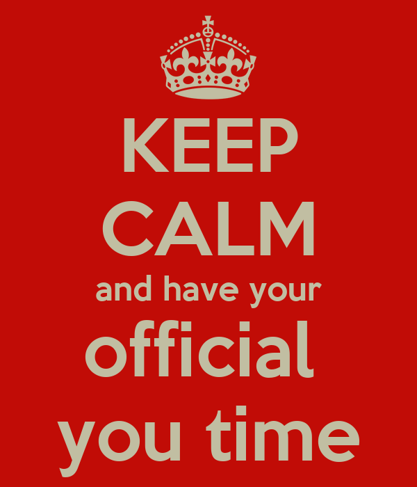 KEEP CALM and have your official  you time