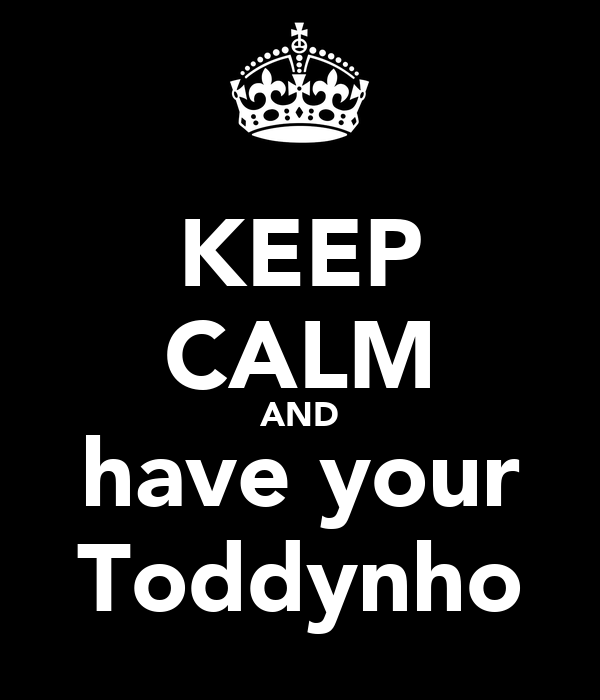 KEEP CALM AND have your Toddynho