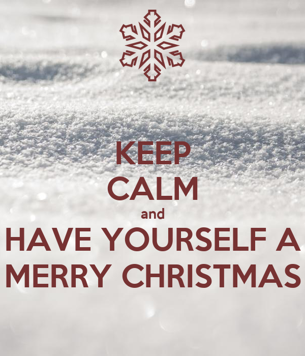 KEEP CALM and HAVE YOURSELF A MERRY CHRISTMAS