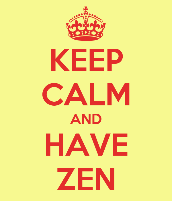 KEEP CALM AND HAVE ZEN