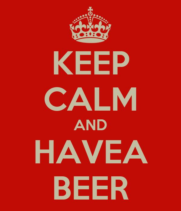 KEEP CALM AND HAVEA BEER