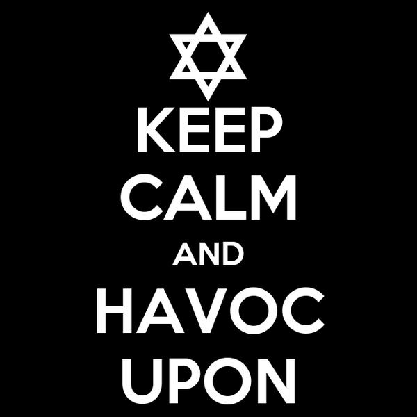 KEEP CALM AND HAVOC UPON