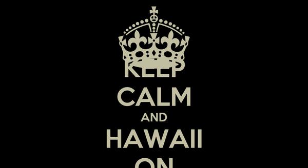 KEEP CALM AND HAWAII ON
