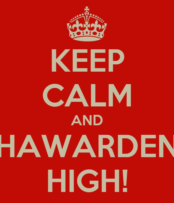 KEEP CALM AND HAWARDEN HIGH!