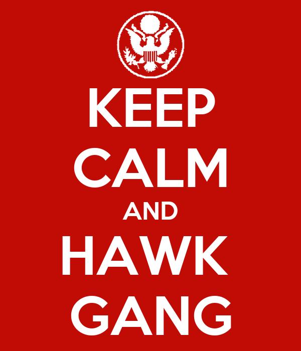 KEEP CALM AND HAWK  GANG