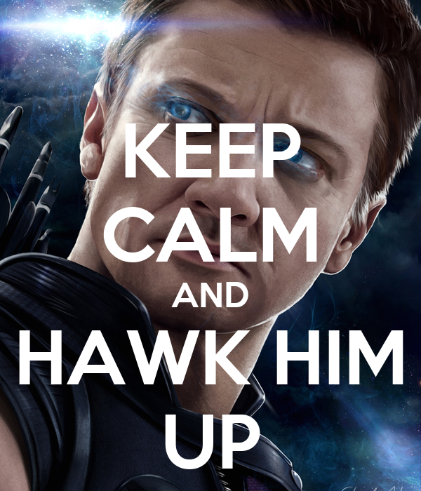 KEEP CALM AND HAWK HIM UP