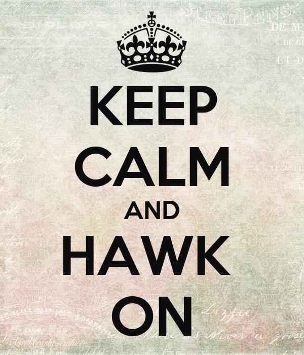 KEEP CALM AND HAWK  ON