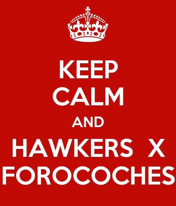 KEEP CALM AND HAWKERS  X FOROCOCHES