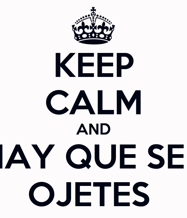 KEEP CALM AND HAY QUE SER OJETES