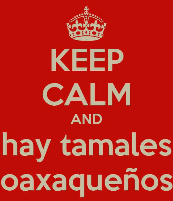 KEEP CALM AND  hay tamales  oaxaqueños