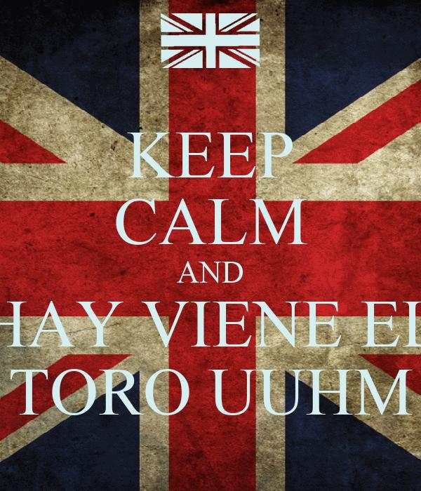 KEEP CALM AND HAY VIENE EL TORO UUHM
