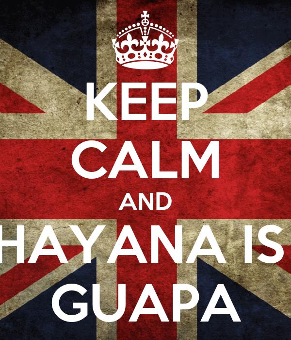KEEP CALM AND HAYANA IS  GUAPA