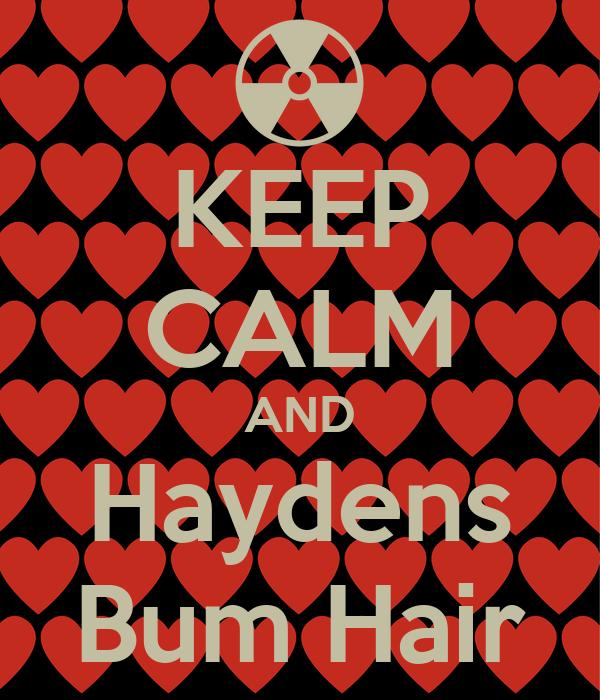 KEEP CALM AND Haydens Bum Hair