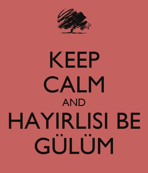 KEEP CALM AND HAYIRLISI BE GÜLÜM
