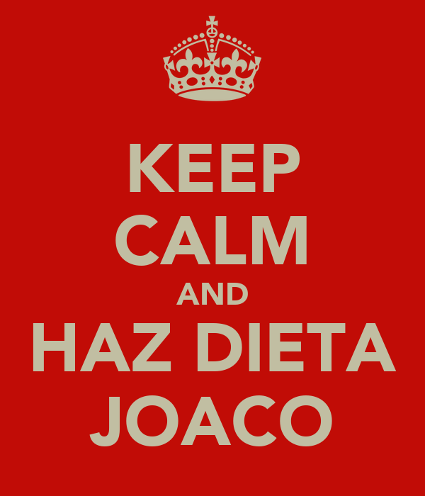 KEEP CALM AND HAZ DIETA JOACO