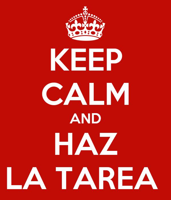 KEEP CALM AND HAZ LA TAREA