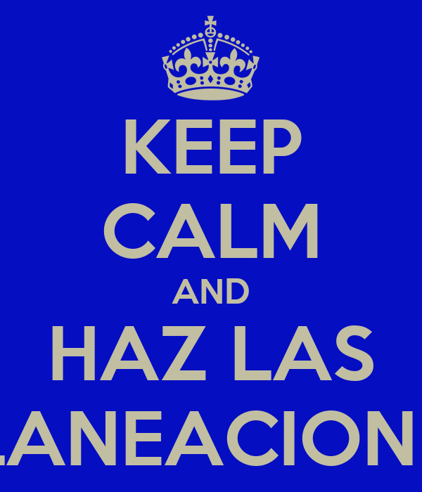 KEEP CALM AND HAZ LAS PLANEACIONES