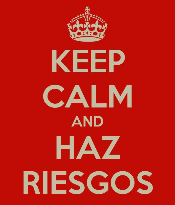 KEEP CALM AND HAZ RIESGOS