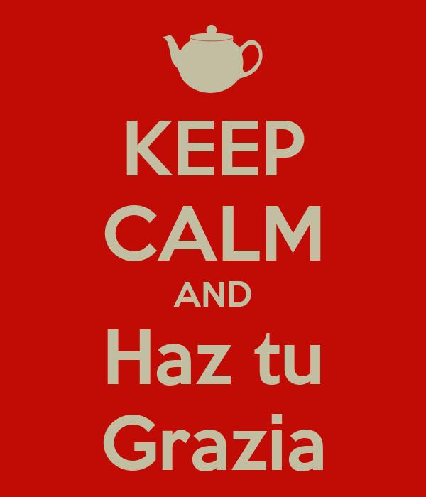KEEP CALM AND Haz tu Grazia
