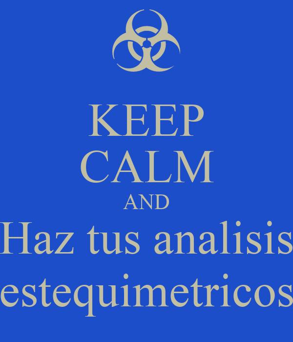 KEEP CALM AND Haz tus analisis estequimetricos