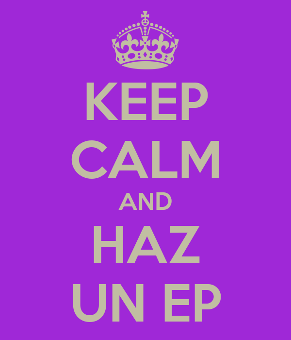 KEEP CALM AND HAZ UN EP