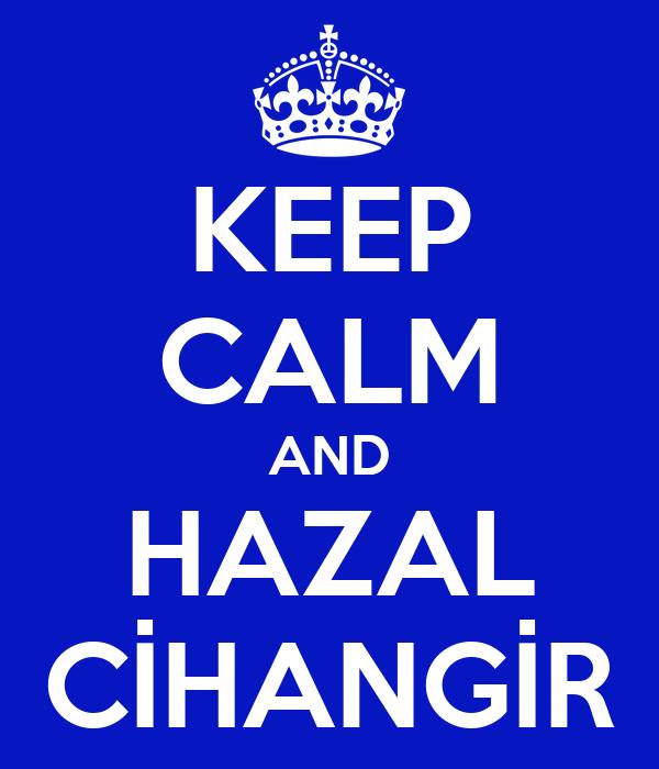 KEEP CALM AND HAZAL CİHANGİR